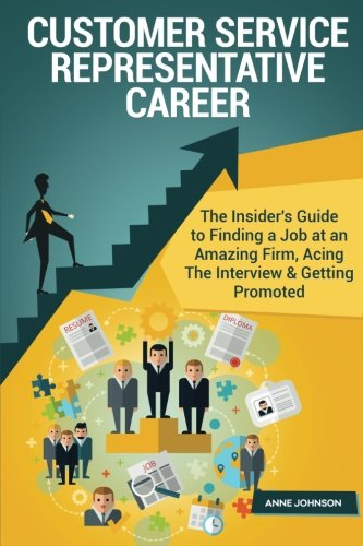 Customer Service Representative Career (Special Edition): The Insider's Guide to Finding a Job at an Amazing Firm, Acing The Interview & Getting Promoted