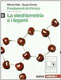 Fondamenti di chimica. Vol. B: Stechiometria e legami. Per le Scuole superiori. Con espansione online