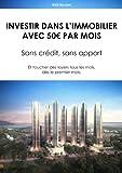 Investir dans l'Immobilier avec 50€ par mois.: Sans crédit, sans apport - Et toucher des loyers tous les mois, dès le premier mois.