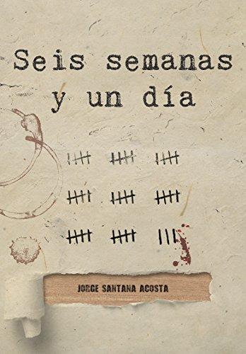 Seis semanas y un día por Jorge Santana Acosta
