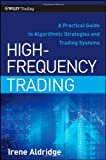 High-Frequency Trading: A Practical Guide to Algorithmic Strategies and Trading Systems (Wiley Trading, Band 459)