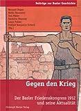 Gegen den Krieg: Der Basler Friedenskongress 1912 und seine Aktualität (Beiträge zur Basler Geschichte) (German Edition)