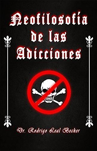 Neofilosofía de las Adicciones: 2a Edición por Rodrigo Leal Becker