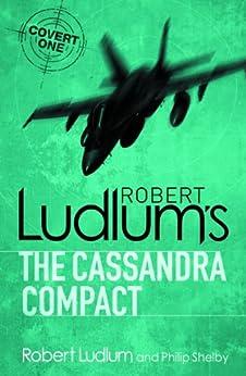 The Cassandra Compact (Covert-One Book 2) by [Ludlum, Robert]