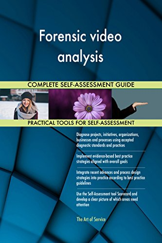 Forensic video analysis All-Inclusive Self-Assessment - More than 650 Success Criteria, Instant Visual Insights, Comprehensive Spreadsheet Dashboard, Auto-Prioritized for Quick Results