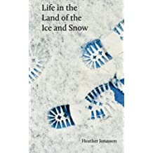 Life in the Land of the Ice and Snow: Essays, Observations, and Lies by Heather Jonasson (2014-08-17)