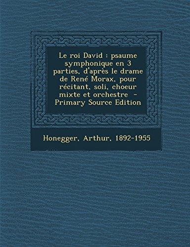 Le Roi David: Psaume Symphonique En 3 Parties, D'Apres Le Drame de Rene Morax, Pour Recitant, Soli, Choeur Mixte Et Orchestre - Prim