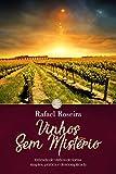 Vinhos Sem Mistério: Entenda de vinhos de forma simples, prática e descomplicada (Portuguese Edition)