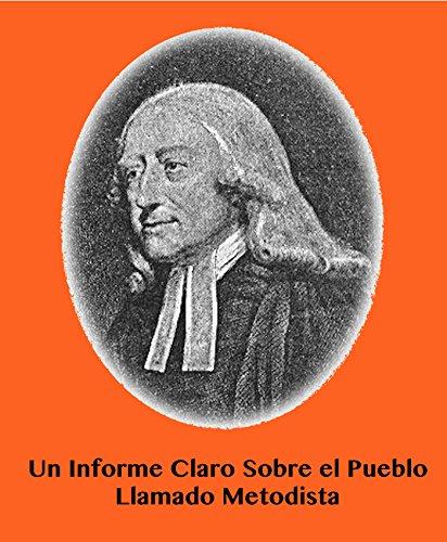 Un Informe Claro Sobre el Pueblo Llamado Metodista por Juan Wesley