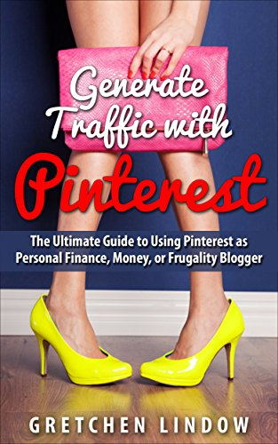 Generate Traffic with Pinterest: Your Ultimate Guide to Using Pinterest as a Personal Finance, Money, or Frugality Blogger (English Edition)