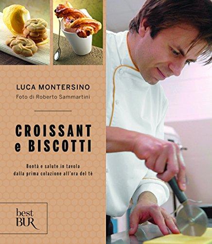 Croissant e biscotti. Ediz. a colori (Best BUR) por Luca Montersino