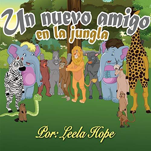 Un nuevo amigo en la jungla (Libros para ninos en español [Children's Books in Spanish)) por leela hope