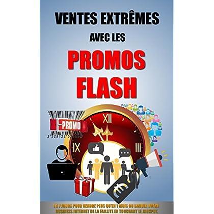 Ventes Extrêmes Avec Les Promos Flash: 1 À 7 Jours Pour Vendre Plus Qu'en 1 Mois Ou Sauver Votre Business Internet De La Faillite En Touchant Le Jackpot.
