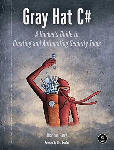 Gray Hat C#: A Hacker's Guide to Creating and Automating Security Tools (Information-security-programm)