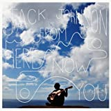 From Here To Now To You by Jack Johnson (2013-10-21) -