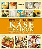 Dumonts kleines Käselexikon: Herstellung, Herkunft, Sorten, Geschmack