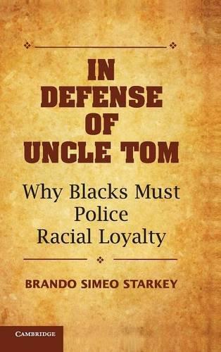 In Defense of Uncle Tom: Why Blacks Must Police Racial Loyalty