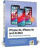 iPhone XR, iPhone XS und XS Max: Die verständliche Anleitung zu allen aktuellen iPhones – neu zu iOS 12
