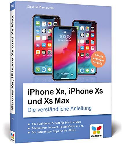 iPhone XR, iPhone XS und XS Max: Die verständliche Anleitung für alle neuen iPhone-Modelle. Aktuell zu iOS 12, ideal für Senioren