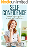 Self Confidence: Tips and Tricks on How to Gain Self Confidence