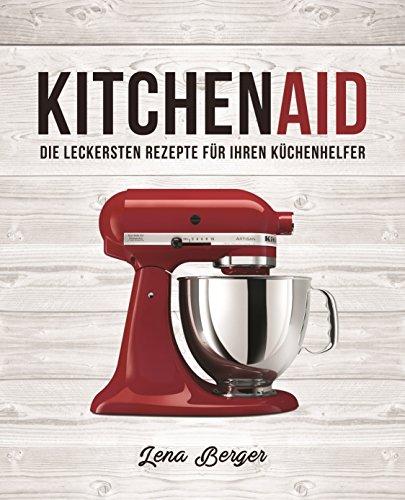kitchenaidc-die-leckersten-rezepte-fur-ihren-kuchenhelfer-german-edition
