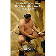 Sumo's Strongest Men: Their Lives, Their Words (2nd Edition) (English Edition)