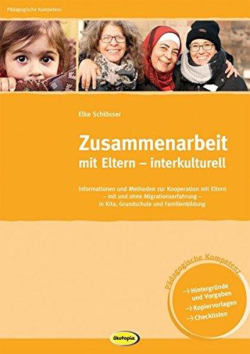 Zusammenarbeit mit Eltern - interkulturell: Informationen und Methoden zur Kooperation mit Eltern mit und ohne Migrationserfahrung in Kindergarten, ... und Familienbildung (Pädagogische Kompetenz) -