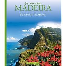 """Bildband Madeira. Eine Bilder-Reise durch die """"Blumeninsel"""" im Atlantik. Mit beeindruckenden Aufnahmen von Funchal, dem Levada-System und vieles mehr (Die Welt erleben)"""