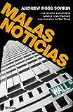 Malas noticias: Los secretos y escándalos de la crisis financiera más dramática de Wall Sreet
