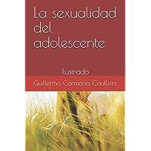 La sexualidad del adolescente: Ilustrado (Educación sexual para ...