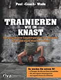 Trainieren wie im Knast: Der progressive Ganzkörperplan für Muskeln, Kraft und einen eisernen...