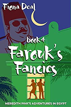 Farouk's Fancies - Book 4 of Meredith Pink's Adventures in Egypt: A mystery of modern and ancient Egypt by [Deal, Fiona]