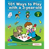 101 Ways to Play with a 3-year-old (British version): Educational Fun for Toddlers and Parents (Learning Games)