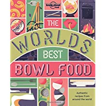 The World's Best Bowl Food: Where to find it  & How to make it (Lonely Planet)