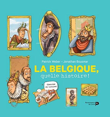 La Belgique, Quelle Histoire !