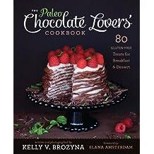 The Paleo Chocolate Lovers Cookbook: 75 Gluten Free Treats for Breakfast & Dessert (English Edition)