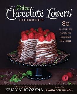 The Paleo Chocolate Lovers Cookbook: 75 Gluten Free Treats for Breakfast & Dessert (English Edition) von [Brozyna, Kelly V.]