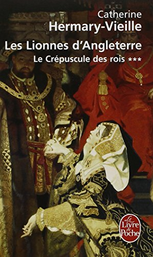 Le Crépuscule des rois, Tome 3 : Les Lionnes d'Angleterre par Catherine Hermary-Vieille