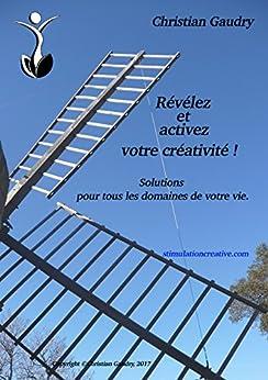 Révélez et activez votre créativité!: Solutions pour tous les domaines de votre vie par [Gaudry, Christian]
