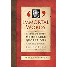 Immortal Words: History's Most Memorable Quotations and the Stories Behind Them (English Edition)