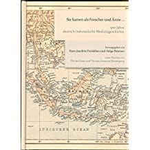 Sie kamen als Forscher und Ärzte ...: 500 Jahre deutsch-indonesische Medizingeschichte
