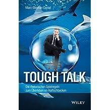 Tough Talk: Die rhetorischen Spielregeln zum Überleben im Haifischbecken
