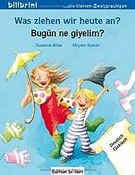 Was ziehen wir heute an? / Bugün ne giyelim?: ein deutsch-türkisches Bilderbuch