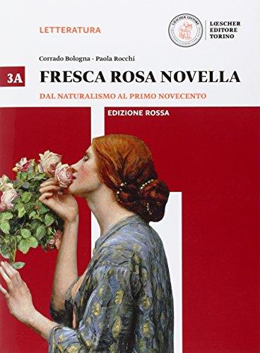Fresca rosa novella. Vol. 3A: Dal naturalismo al primo Novecento. Ediz. rossa. Per le Scuole superiori. Con e-book. Con espansione online