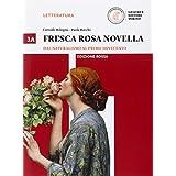 Fresca rosa novella. Vol. 3A: Dal naturalismo al primo Novecento. Ediz. rossa. Con e-book. Con espansione online. Per le Scuole superiori