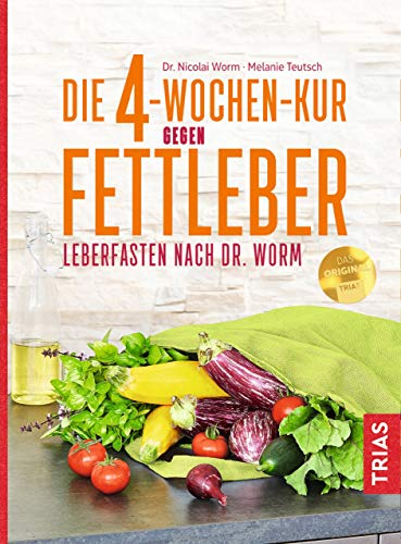 Die 4-Wochen-Kur gegen Fettleber: Leberfasten nach Dr. Worm -
