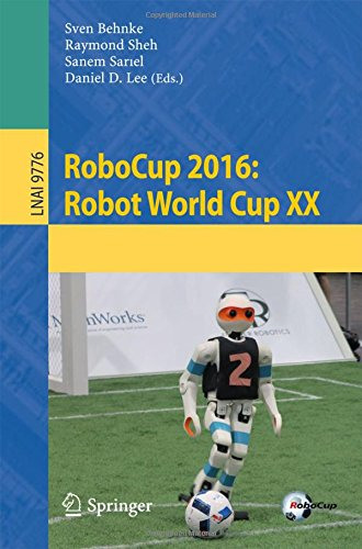 RoboCup 2016: Robot World Cup XX (Lecture Notes in Computer Science, Band 9776) (Team 3d Cup)