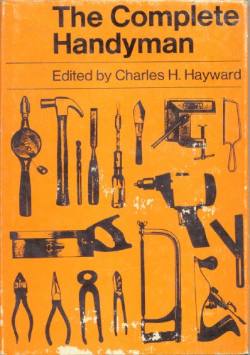 The Complete Handyman: Decorations, Brickwork, Concrete, Tools, Furniture Repairs, Fixings, Drains, Leaking Roofs, Gates and Fences, Recipes, Windows, -