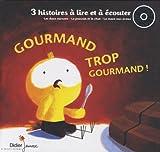 Gourmand trop gourmand ! 3 histoires à lire et à écouter (avec 1 CD audio)
