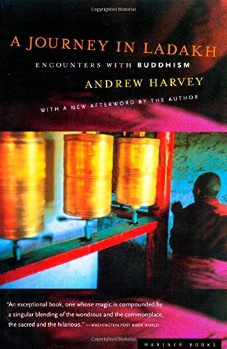 A Journey in Ladakh: Encounters with Buddhism 1st Mariner Books edition by Harvey, Andrew (2000) Paperback